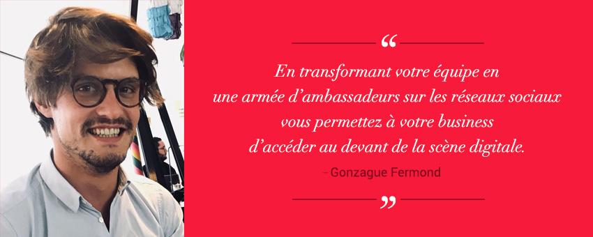 Gonzague Fermond nous partage son point de vue sur l'intérêt d'une stratégie de collaborateurs ambassadeurs pour son business